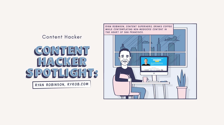Ryan Robinson Content Hacker Spotlight